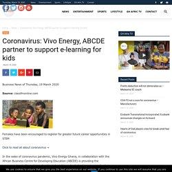 Coronavirus: Vivo Energy, ABCDE partner to support e-learning for kids GH Afric News