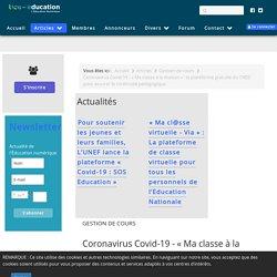 Coronavirus Covid-19 - « Ma classe à la maison » : la plateforme gratuite du CNED pour assurer la continuité pédagogique