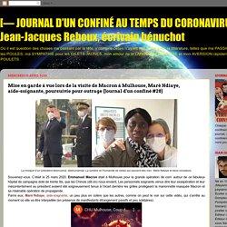 [— JOURNAL D'UN CONFINÉ AU TEMPS DU CORONAVIRUS —] Jean-Jacques Reboux, écrivain bénuchot: Mise en garde à vue lors de la visite de Macron à Mulhouse, Maré Ndiaye, aide-soignante, poursuivie pour outrage (Journal d'un confiné #28)