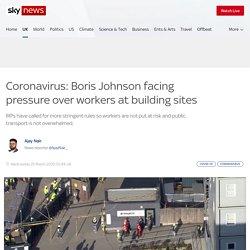 Coronavirus: Boris Johnson facing pressure over workers at building sites