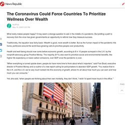The Coronavirus Could Force Countries To Prioritize Wellness Over Wealth