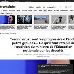 Coronavirus : rentrée progressive à l'école, petits groupes... Ce qu'il faut retenir de l'audition du ministre de l'Education nationale par les députés...