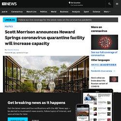 Scott Morrison announces Howard Springs coronavirus quarantine facility will increase capacity