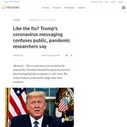 Like the flu? Trump's coronavirus messaging confuses public, pandemic researchers say