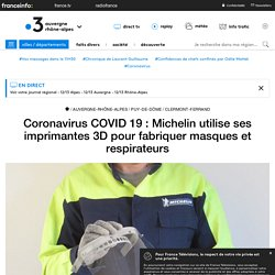 Coronavirus COVID 19 : Michelin utilise ses imprimantes 3D pour fabriquer masques et respirateurs