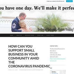 HOW CAN YOU SUPPORT SMALL BUSINESS IN YOUR COMMUNITY AMID THE CORONAVIRUS PANDEMIC