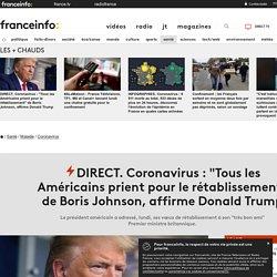 """DIRECT. Coronavirus : """"Tous les Américains prient pour le rétablissement"""" de Boris Johnson, affirme Donald Trump"""