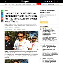 Coronavirus pandemic: No human life worth sacrificing for IPL, says KXIP co-owner Ness Wadia - Firstcricket News, Firstpost
