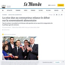 LE MONDE 03/06/20 La crise due au coronavirus relance le débat sur la souveraineté alimentaire