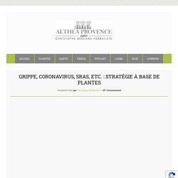 Grippe, coronavirus, SRAS, etc. : stratégie à base de plantes