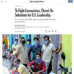 To Fight Coronavirus, There's No Substitute for U.S. Leadership - Latest Covid 19 Corona Virus News, Corona Updates and Deals