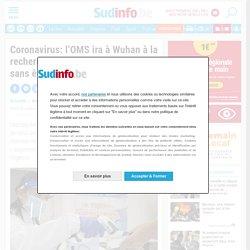 SUDINFO_BE 18/12/20 Coronavirus: l'OMS ira à Wuhan à la recherche de l'origine du Covid sans être «supervisée» par Pékin