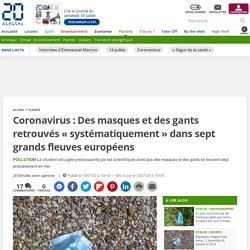 Coronavirus : Des masques et des gants retrouvés « systématiquement » dans sept grands fleuves européens 13/07/2020
