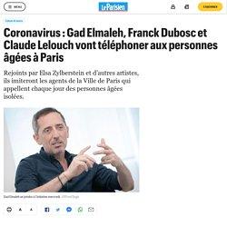 Coronavirus : Gad Elmaleh, Franck Dubosc et Claude Lelouch vont téléphoner aux personnes âgées à Paris