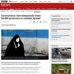 3/3/20: Coronavirus: Iran temporarily frees 54,000 prisoners to combat spread