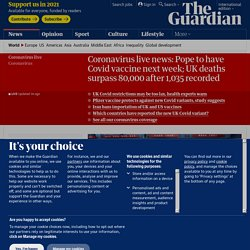 Coronavirus live news: Pope to have Covid vaccine next week; UK deaths surpass 80,000 after 1,035 recorded