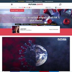 Coronavirus : le variant anglais serait 64 % plus mortel