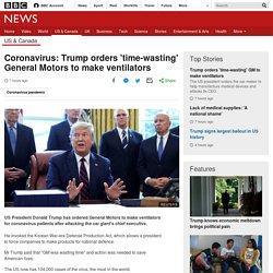 Trump orders 'time-wasting' General Motors to make ventilators