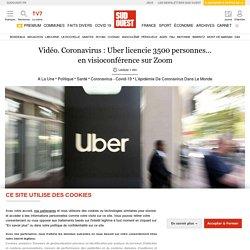 Vidéo. Coronavirus: Uber licencie 3500personnes… en visioconférence sur Zoom