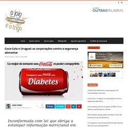 Coca-Cola x Uruguai: as corporações contra a segurança alimentar - O Joio e o Trigo