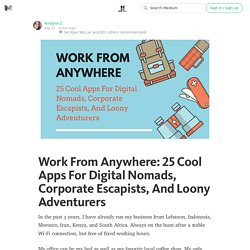 Work From Anywhere: 25 Cool Apps For Digital Nomads, Corporate Escapists, And Loony Adventurers — Life Learning