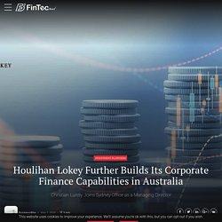 Houlihan Lokey Further Builds Its Corporate Finance Capabilities