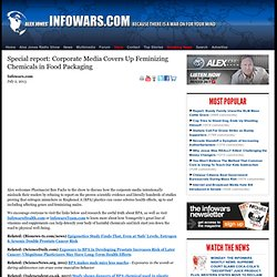 » Special report: Corporate Media Covers Up Feminizing Chemicals in Food Packaging Alex Jones