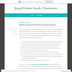Make Corporate Fitness the New Normal – Royal Private Coach / Vancouver