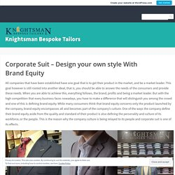 Corporate Suit – Design your own style With Brand Equity – Knightsman Bespoke Tailors