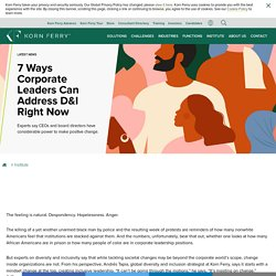 7 Ways Corporate Leaders Can Address D&I Right Now