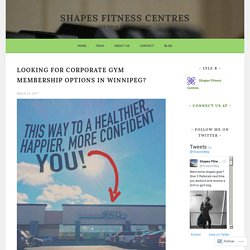 Looking For Corporate Gym Membership Options in Winnipeg? – Shapes Fitness Centres