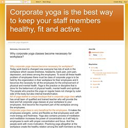 Corporate yoga is the best way to keep your staff members healthy, fit and active.: Why corporate yoga classes become necessary for workplace?