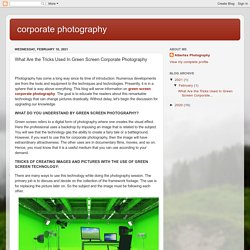 corporate photography : What Are the Tricks Used In Green Screen Corporate Photography