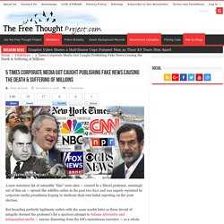 5 Times Corporate Media Got Caught Publishing Fake News Causing the Death & Suffering of Millions