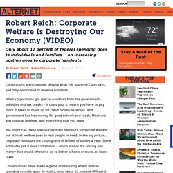 Robert Reich: Corporate Welfare Is Destroying Our Economy (VIDEO)