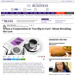 When a Corporation Is 'Too Big to Care' About Breaking the Law