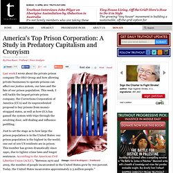 America's Top Prison Corporation: A Study in Predatory Capitalism and Cronyism