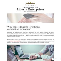 Why choose Panama for offshore corporation formation? – Liberty Enterprises
