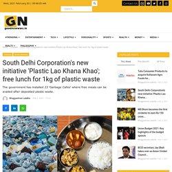 South Delhi Corporation's new initiative 'Plastic Lao Khana Khao'; free lunch for 1kg of plastic waste - Good Newwws