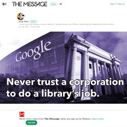 Never trust a corporation to do a library's job – The Message – Medium