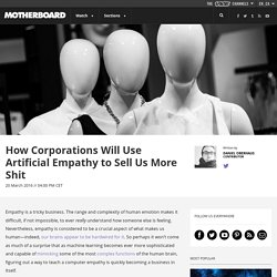 How Corporations Will Use Artificial Empathy to Sell Us More Shit