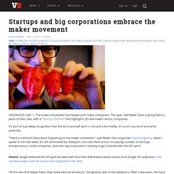 Startups and big corporations embrace the maker movement