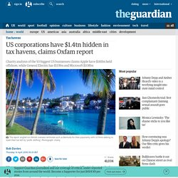 US corporations have $1.4tn hidden in tax havens, claims Oxfam report