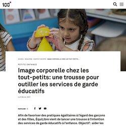 Image corporelle chez les tout-petits: une trousse pour outiller les services de garde éducatifs / Magazine 100°, février 2021