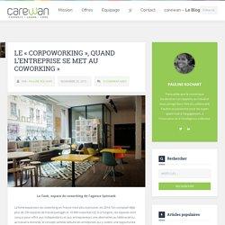 Le « corpoworking », quand l'entreprise se met au coworking » - carewan - Le Blog