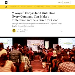 7 Ways B Corps Stand Out: How Every Company Can Make a Difference and Be a Force for Good