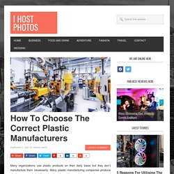 How To Choose The Correct Plastic Manufacturers - I Host Photos
