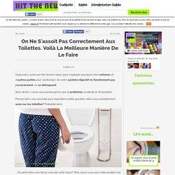 On ne s'assoit pas correctement aux toilettes. Voilà la meilleure manière de le faire