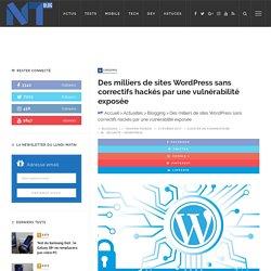 Des milliers de sites WordPress sans correctifs hackés par une vulnérabilité exposée