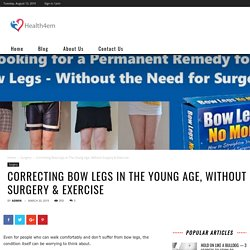 Correcting Bow Legs In The Young Age, Without Surgery & Exercise - health4em